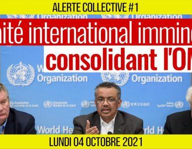 VIDÉO : ☢ ALERTE COLLECTIVE #1 ⚠ Traité international imminent consolidant l'OMS 📆 04-10-2021